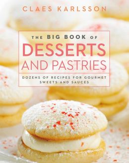 The Big Book of Desserts and Pastries Cookbook